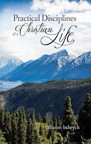 Bog, paperback Practical Disciplines of a Christian Life af Sharon Bahrych