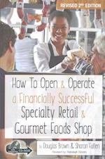 How to Open & Operate a  Financially Successful Specialty Retail & Gourmet Foods Shop (How to Open and Operate a Financially Successful..)