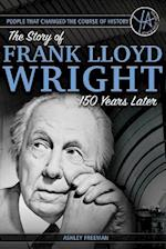 The Story of Frank Lloyd Wright 150 Years After His Birth (People That Changed the Course of History)