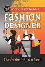 So You Want To ... Be a Fashion Designer
