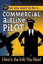So You Want to Be a Commercial Airline Pilot (Young adult)