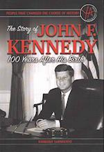 The Story of John F. Kennedy 100 Years After His Birth (People That Changed the Course of History)