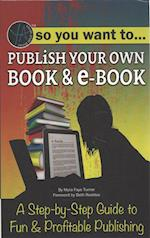 So You Want to Publish Your Own Book & E-Book