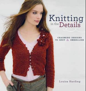 Knitting in the Details af Louisa Harding
