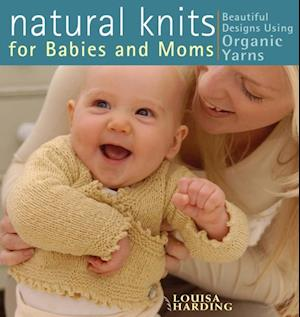 Natural Knits for Babies and Moms af Louisa Harding