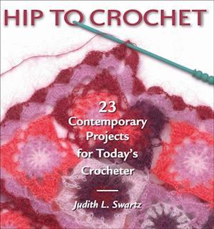 Hip to Crochet af Judith Swartz, Judith L. Swartz