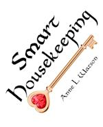 Smart Housekeeping: The No-Nonsense Guide to Decluttering, Organizing, and Cleaning Your Home, or Keys to Making Your Home Suit Yourself with No Help