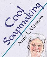 Cool Soapmaking: The Smart Guide to Low-Temp Tricks for Making Soap, or How to Handle Fussy Ingredients Like Milk, Citrus, Cucumber, Pine Tar, Beer, a