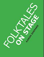 Folktales on Stage: Children's Plays for Reader's Theater (or Readers Theatre), With 16 Scripts from World Folk and Fairy Tales and Legends, Including