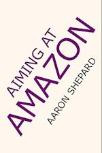 Aiming at Amazon: The NEW Business of Self Publishing, or How to Publish Your Books with Print on Demand and Book Marketing on Amazon