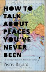 How to Talk About Places You've Never Been af Pierre Bayard