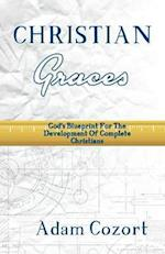 The Christian Graces: God's Blueprint for The Development of Complete Christians
