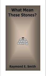 What Mean These Stones?