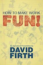 How to Make Work Fun!