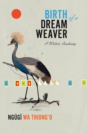 Birth of a Dream Weaver af Ngugi Wa Thiong'o