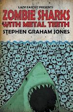 Zombie Sharks With Metal Teeth af Stephen Graham Jones