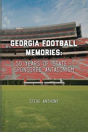 Bog, hæftet Georgia Football Memories - 50 Years of State-Sponsored Antagonism af Steve Anthony