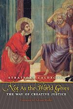 Not as the World Gives: The Way of Creative Justice af Stratford Caldecott