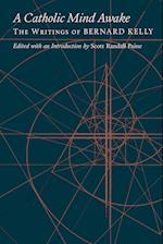 A Catholic Mind Awake : The Writings of Bernard Kelly