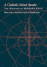 A Catholic Mind Awake: The Writings of Bernard Kelly