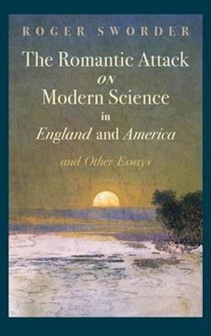 Romantic Attack on Modern Science in England and America