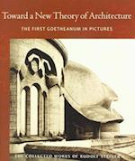 Toward a New Theory of Architecture (The Collected Works of Rudolf Steiner, nr. 290)