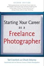 Starting Your Career as a Freelance Photographer (Starting Your Career)
