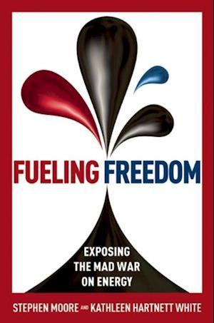Fueling Freedom af Stephen Moore, Kathleen Hartnett White