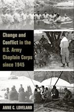 Change and Conflict in the U.S. Army Chaplain Corps Since 1945 (Legacies of War)