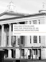 William Strickland and the Creation of an American Architecture