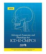 Advanced Anatomy and Physiology for ICD-10-CM/Pcs 2018