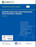 Interrai Acute Care (AC) Assessment Form and User's Manual