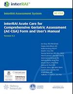 Interrai Acute Care for Comprehensive Geriatric Assessment (AC-Cga) Form and User's Manual
