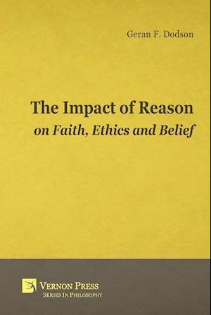 Impact of Reason on Faith, Ethics and Belief