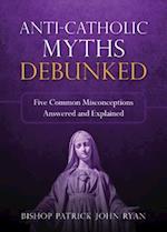 Anti-Catholic Myths Debunked