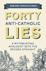 Forty Lies About Catholicism