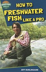 How to Freshwater Fish Like a Pro af Jeff Burlingame