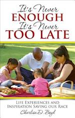 It's Never Enough, It's Never Too Late: Life Experiences and Inspiration Saving Our Race af Charlisa D. Boyd