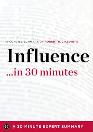 Influence by Robert B. Cialdini - A Concise Understanding in 30 Minutes (30 Minute Expert Series) af 30 Minute Expert Series