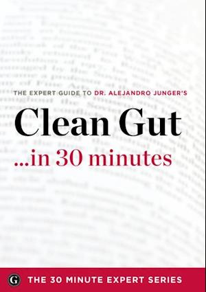 Clean Gut ...in 30 Minutes - The Expert Guide to Alejandro Junger's Critically Acclaimed Book af The 30 Minute Expert Series