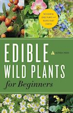 Edible Wild Plants for Beginners: The Essential Edible Plants and Recipes to Get Started