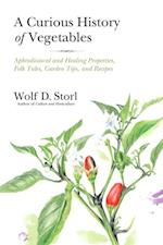 Curious History of Vegetables af Wolf D. Storl