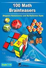 100 Math Brainteasers (Grade 7, 8, 9, 10). Arithmetic, Algebra and Geometry Brain Teasers, Puzzles, Games and Problems with Solutions