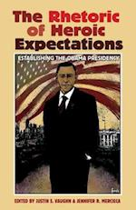 The Rhetoric of Heroic Expectations af Justin S. Vaughn, Jennifer R. Mercieca