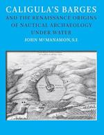 Caligula's Barges and the Renaissance Origins of Nautical Archaeology Under Water (Ed Rachal Foundation Nautical Archaeology)