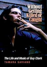 Without Getting Killed or Caught (John and Robin Dickson Series in Texas Music)