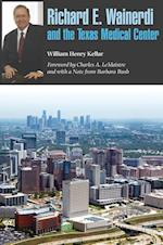 Richard E. Wainerdi and the Texas Medical Center (Kenneth E. Montague Series in Oil and Business History, nr. 25)