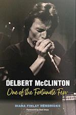Delbert McClinton (John and Robin Dickson Series in Texas Music)