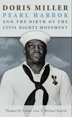 Doris Miller, Pearl Harbor, and the Birth of the Civil Rights Movement (TEXAS A & M UNIVERSITY MILITARY HISTORY SERIES)