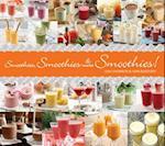 Smoothies, Smoothies & More Smoothies!